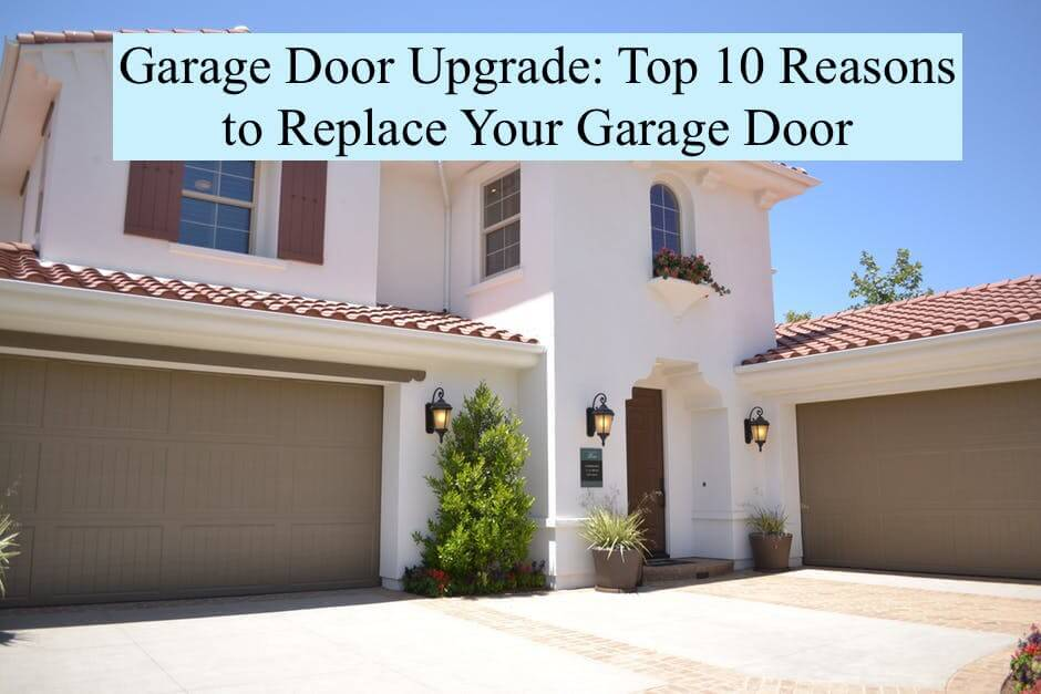 Garage Door Upgrade: Top 10 Reasons to Replace Your Garage Door